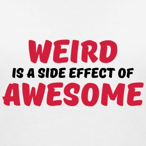 Weird is a side effect of awesome Camisetas - Camiseta con escote en pico mujer