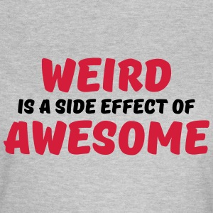 Weird is a side effect of awesome Camisetas - Camiseta mujer