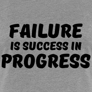 Failure is success in progress Magliette - Maglietta Premium da donna