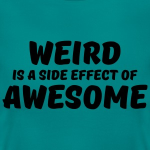Weird is a side effect of awesome T-shirts - T-shirt dam