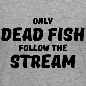 Only dead fish follow the stream Manches longues - T-shirt manches longues Premium Femme
