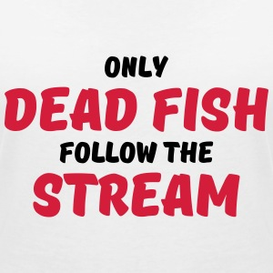 Only dead fish follow the stream T-shirts - T-shirt med v-ringning dam