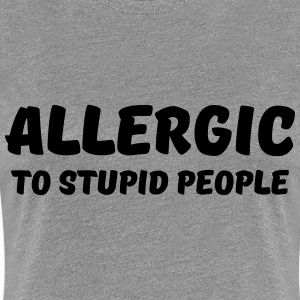 Allergic to stupid people T-shirts - Vrouwen Premium T-shirt