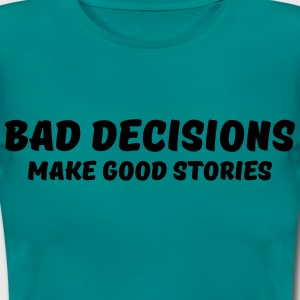 Bad decisions make good stories T-Shirts - Women's T-Shirt
