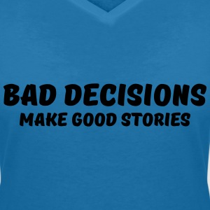 Bad decisions make good stories Tee shirts - T-shirt col V Femme