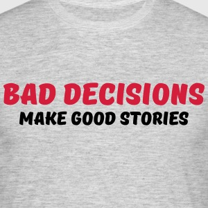 Bad decisions make good stories T-shirts - Herre-T-shirt