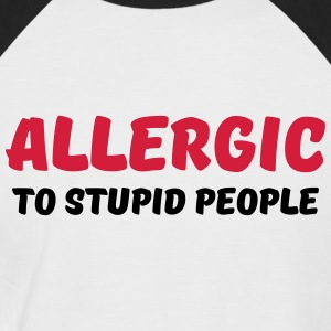 Allergic to stupid people T-Shirts - Men's Baseball T-Shirt