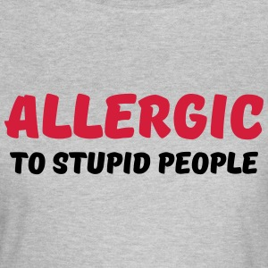 Allergic to stupid people T-shirts - Vrouwen T-shirt