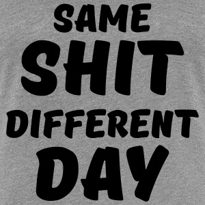 Same shit, different day T-Shirts - Women's Premium T-Shirt