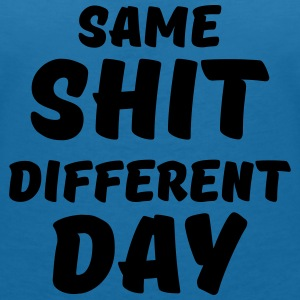 Same shit, different day T-Shirts - Frauen T-Shirt mit V-Ausschnitt