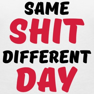 Same shit, different day T-shirts - Vrouwen T-shirt met V-hals