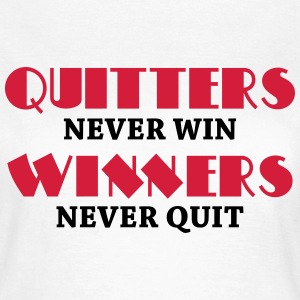 Quitters never win T-Shirts - Women's T-Shirt