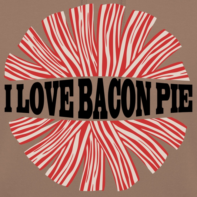 I LOVE BACON PIE - Hoodie