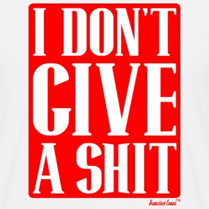 I don't give a Shit, Francisco Evans ™ T-Shirts - Männer T-Shirt