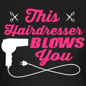 This hairdresser blows you T-shirts - Vrouwen T-shirt