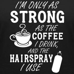 I'm only as strong as my coffee and hairspray T-shirts - Dame-T-shirt med V-udskæring