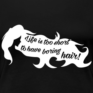 Life is too short for boring hair T-shirts - Dame premium T-shirt