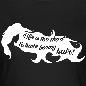 Life is too short for boring hair T-Shirts - Women's T-Shirt