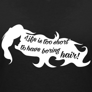 Life is too short for boring hair Camisetas - Camiseta con escote en pico mujer