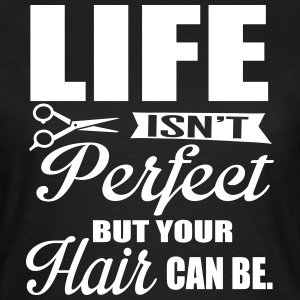 Your hair can be perfect T-Shirts - Frauen T-Shirt