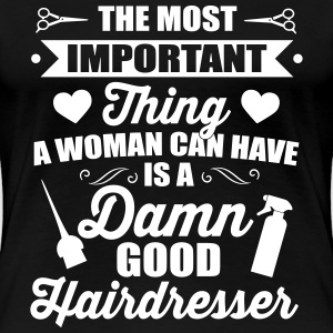 Most important is a good hairdresser Tee shirts - T-shirt Premium Femme
