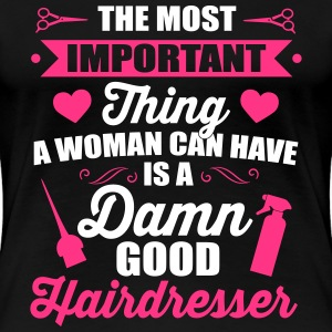 Most important is a good hairdresser T-Shirts - Frauen Premium T-Shirt