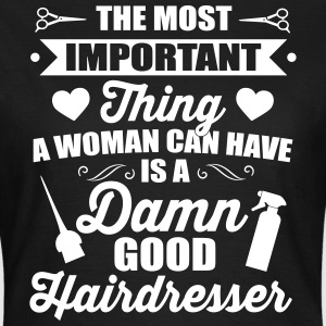 Most important is a good hairdresser T-shirts - Dame-T-shirt