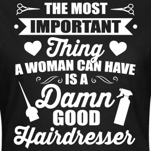 Most important is a good hairdresser T-Shirts - Women's T-Shirt