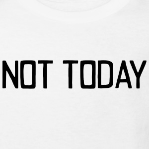 NOT TODAY Shirts - Kids' Organic T-shirt