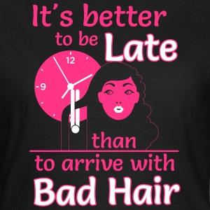 Better to late than bad hair T-Shirts - Frauen T-Shirt