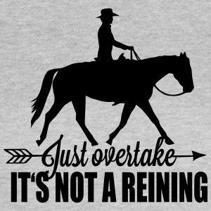 Just overtake! It's not a reining! T-shirts - Vrouwen T-shirt