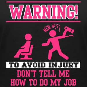 Warning Don't tell me how to do my job T-Shirts - Women's V-Neck T-Shirt