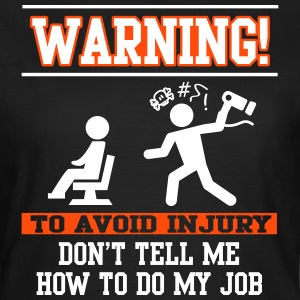 Warning Don't tell me how to do my job T-Shirts - Women's T-Shirt