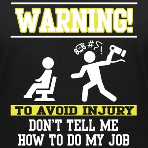 Warning Don't tell me how to do my job T-shirts - Dame-T-shirt med V-udskæring