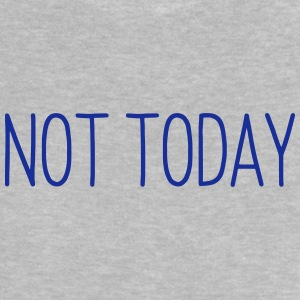 NOT TODAY Babytröjor - Baby-T-shirt
