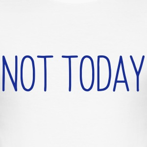 NOT TODAY Tee shirts - Tee shirt près du corps Homme