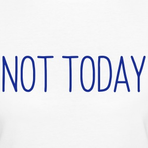 NOT TODAY T-Shirts - Women's Organic T-shirt