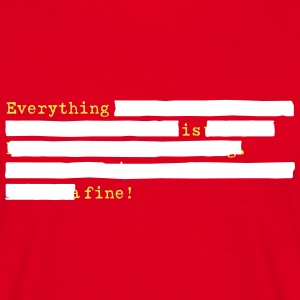 Everything is Fine - Men's T-Shirt