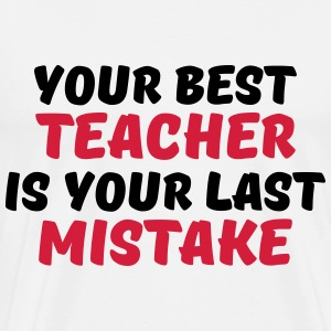 Your best teacher is your last mistake T-Shirts - Men's Premium T-Shirt