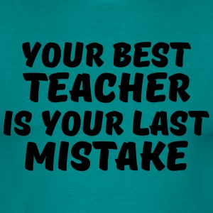Your best teacher is your last mistake T-Shirts - Männer T-Shirt