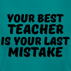 Your best teacher is your last mistake T-Shirts - Women's T-Shirt
