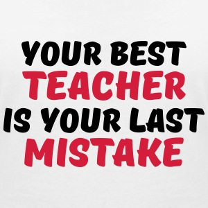 Your best teacher is your last mistake T-shirts - Vrouwen T-shirt met V-hals