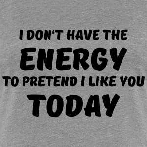 I don't have the energy T-Shirts - Women's Premium T-Shirt