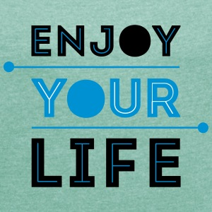 Enjoy Your Life - Frauen T-Shirt mit gerollten Ärmeln