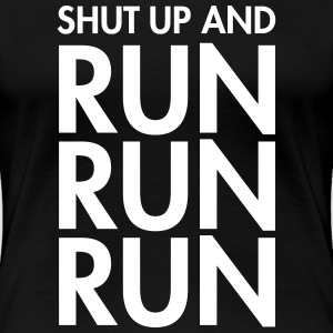 Shut Up And Run Run Run T-shirts - Premium-T-shirt dam