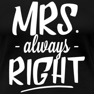 Mrs. Always Right T-Shirts - Frauen Premium T-Shirt