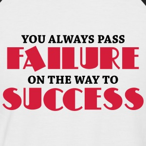 You always pass failure on the way to success T-Shirts - Männer Baseball-T-Shirt