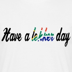 Have a lekker day - Shirt T-Shirts