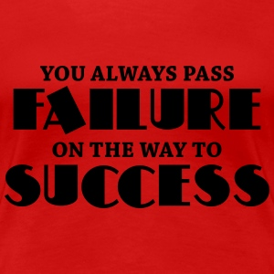 You always pass failure on the way to success T-Shirts - Frauen Premium T-Shirt