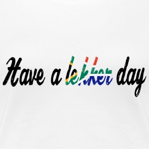 Have a lekker day - Shirt - Women's Premium T-Shirt